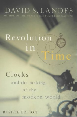 Revolution in Time: Clocks and the Making of the Modern World - David S. Landes