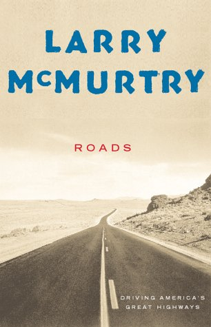 Roads : Driving America's Great Highways - Larry McMurtry