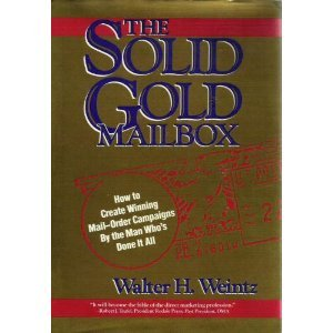 The Solid Gold Mailbox: How to Create Winning Mail-Order Campaigns...By the Man Who's Done It All - Walter H. Weintz