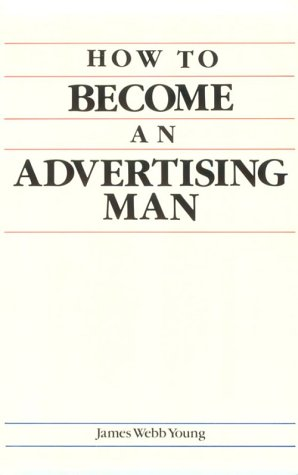 How to Become an Advertising Man - James Webb Young