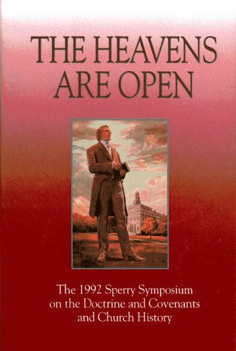 The Heavens Are Open: The 1992 Sperry Symposium on the Doctrine and Covenants and Church History - Sperry Symposium 1992 (Brigham Young University)