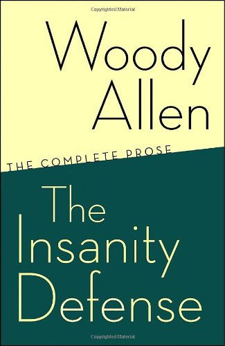 The Insanity Defense: The Complete Prose - Woody Allen