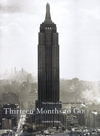 Thirteen Months to Go: The Creation of the Empire State Building - Geraldine B. Wagner