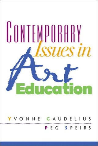 Contemporary Issues in Art Education - Yvonne Gaudelius Ph.D.; Peg Speirs Ph.D.