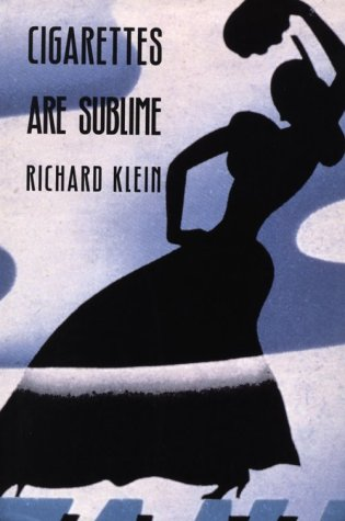 Cigarettes Are Sublime - Richard Klein