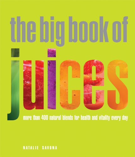 The Big Book of Juices: More Than 400 Natural Blends for Health and Vitality Every Day - Natalie Savona