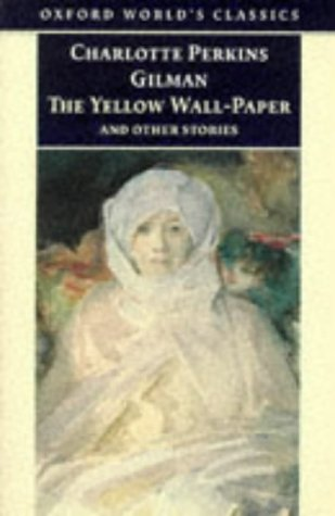 The Yellow Wall-paper and Other Stories (Oxford World's Classics) - Charlotte Perkins Gilman