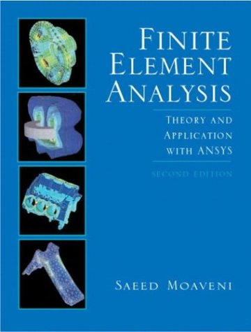 Finite Element Analysis: Theory and Applications with ANSYS (2nd Edition) - Saeed Moaveni