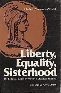Liberty, equality, sisterhood: On the emancipation of women in church and society - Elisabeth Moltmann-Wendel
