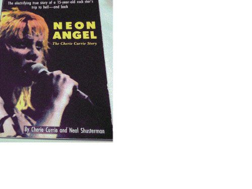 Neon Angel: The Cherie Currie Story - Cherie Currie; Neal Shusterman