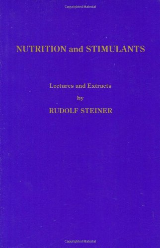 Rudolf Steiner on Nutrition and Stimulants: Lectures and Extracts - Rudolf Steiner