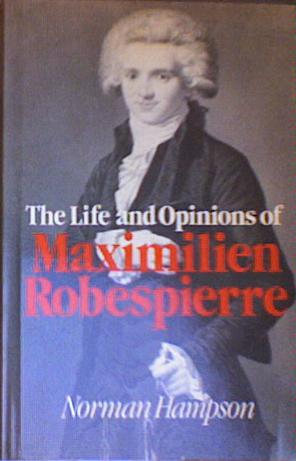 The Life and Opinions of Maximilien Robespierre - Norman Hampson