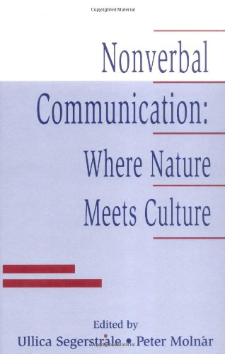Nonverbal Communication: Where Nature Meets Culture - Ullica Segerstrle; Peter Moln?r; Peter Molnar; Ullica Segerstrale