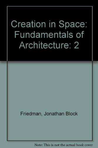 Creation in Space: Fundamentals of Architecture, Vol. 2- Dynamics - Jonathan Block Friedman