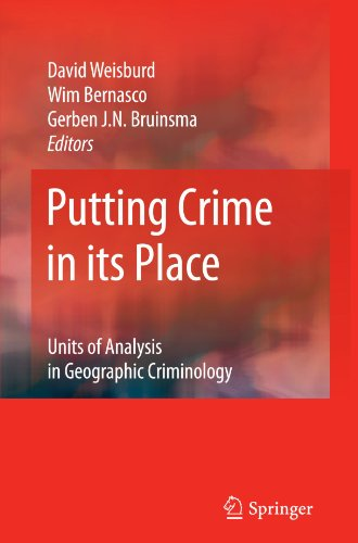 Putting Crime in its Place: Units of Analysis in Geographic Criminology - David Weisburd; Wim Bernasco; Gerben Bruinsma