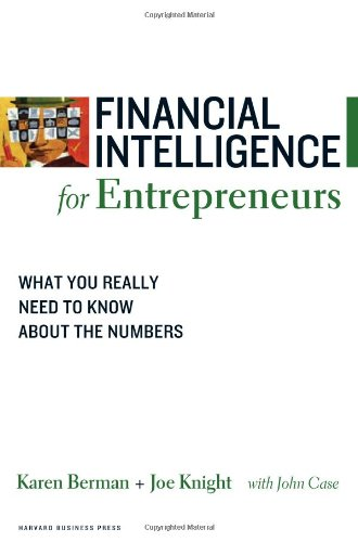 Financial Intelligence for Entrepreneurs: What You Really Need to Know About the Numbers - Karen Berman, Joe Knight, John Case