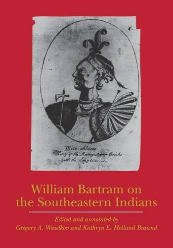 William Bartram on the Southeastern Indians (Indians of the Southeast) - William Bartram