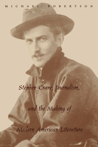 Stephen Crane, Journalism, and the Making of Modern American Literature - Michael Robertson