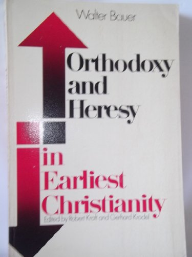 Orthodoxy and Heresy in Earliest Christianity - Walter Bauer