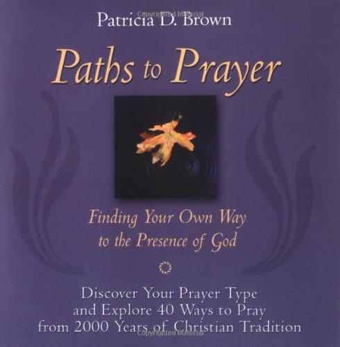 Paths to Prayer: Finding Your Own Way to the Presence of God - Patricia D. Brown