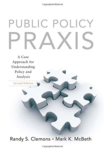 Public Policy Praxis: A Case Approach for Understanding Policy and Analysis - Randy S. Clemons; Mark K McBeth