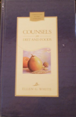 Counsels on diet and foods: A compilation from the writings of Ellen G. White (Christian home library) - Ellen Gould Harmon White