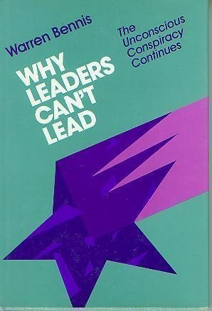 Why Leaders Can't Lead: The Unconscious Conspiracy Continues (Jossey Bass Business and Management Series) - Warren Bennis