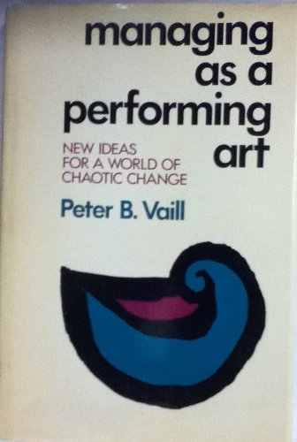 Managing as a Performing Art: New Ideas for a World of Chaotic Change (J-B US non-Franchise Leadership) - Peter B. Vaill