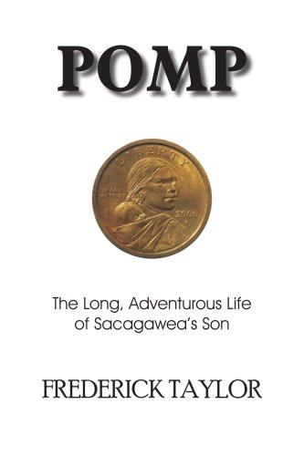 POMP: The Long, Adventurous Life of Sacagawea's Son - George Taylor