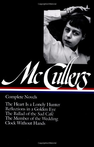 Complete Novels: The Heart is a Lonely Hunter/Reflections in a Golden Eye/The Ballad of the Sad Cafe/The Member of the Wedding/The Clock Wit - McCullers, Carson