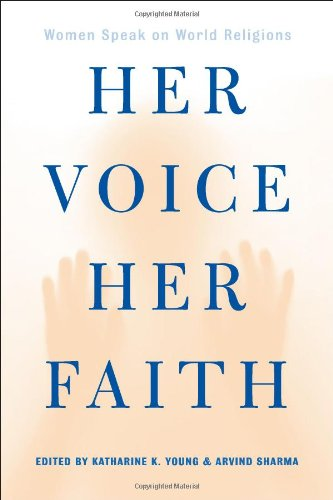 Her Voice, Her Faith: Women Speak On World Religions - Katherine Young; Arvind Sharma; Katherine K. Young