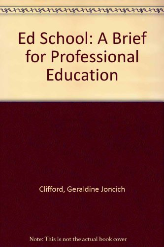 Ed School: A Brief for Professional Education - Geraldine Joncich Clifford; James W. Guthrie