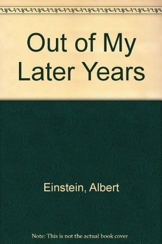 Out of My Later Years - Albert Einstein
