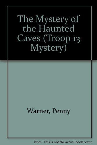 The Mystery of the Haunted Caves (Warner, Penny. Troop 13 Mysteries.) - Penny Warner
