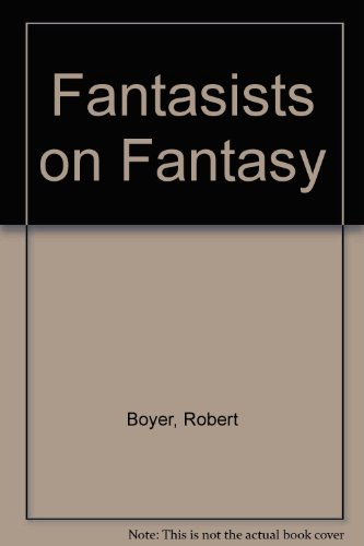 Fantasists on Fantasy: A collection of Critical Reflections by Eighteen Masters of the Art - Robert H. Boyer; Kenneth J. Zahorski