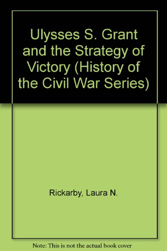 Ulysses S. Grant and the Strategy of Victory (History of the Civil War Series) - Laura N. Rickarby