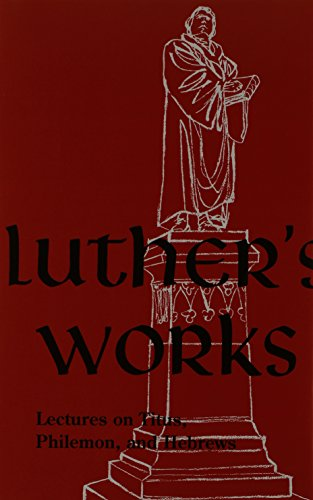Luther's Works Lectures on Titus, Philemon, Hebrews (Luther's Works) - Jaroslav Jan Pelikan; Walter A. Hansen