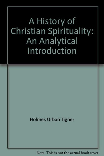 A History of Christian Spirituality: An Analytical Introduction - Urban Tigner Holmes
