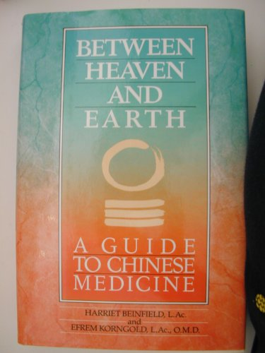 Between Heaven and Earth: A Guide to Chinese Medicine - Harriet Beinfield; Efrem Korngold