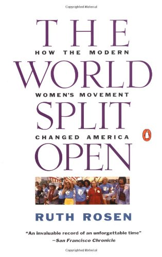 The World Split Open: How the Modern Women's Movement Changed America: Revised and Updated with a NewE pilogue - Ruth Rosen