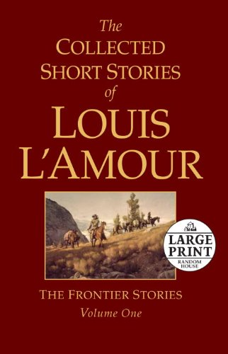 The Collected Short Stories of Louis L'Amour, Volume 1: The Frontier Stories (Random House Large Print) - Louis L'Amour
