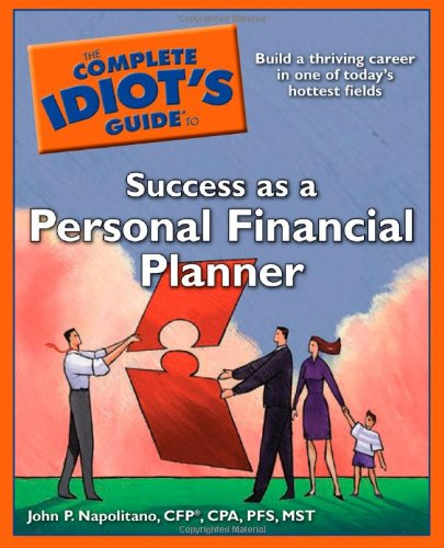 The Complete Idiot's Guide to Success as a Personal Financial Planner - John P. Napolitano CPA PFS CFP