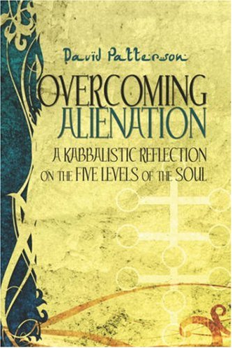 Overcoming Alienation: A Kabbalistic Reflection on the Five Levels of the Soul - David Patterson