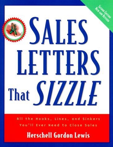 Sales Letters That Sizzle : All the Hooks, Lines, and Sinkers You'll Ever Need to Close Sales - Herschell Gordon Lewis