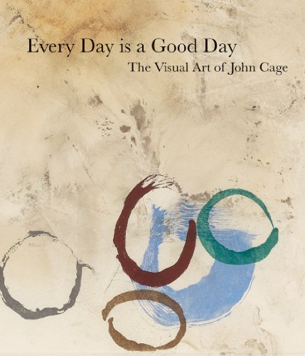 John Cage: Every Day is a Good Day: The Visual Art of John Cage - John Cage; Jeremy Millar; Lauren Wright
