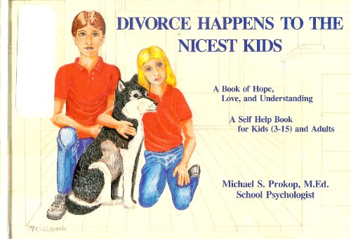 Divorce Happens to the Nicest Kids: A Self Help Book for Kids (3-15 and Adults) - Michael S. Prokop