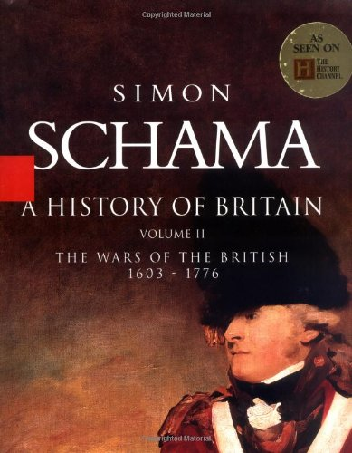 A History of Britain, Volume II: The Wars of the British 1603-1776 - Simon Schama