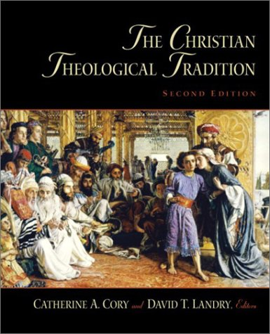 Christian Theological Tradition, The (2nd Edition) - University of St. Thomas; Catherine A. Cory; David T. Landry