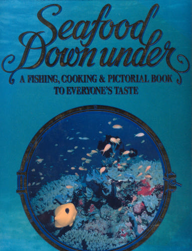 Australia's and New Zealand's Seafood Downunder : A Fishing, Cooking and Pictorial Book to Everyone's Taste - Mark Swadling