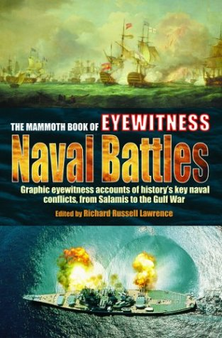 The Mammoth Book of Eyewitness Naval Battles: Graphic Eyewitness Accounts of History's Key Naval Conflicts, from Salamis to the Gulf War - Richard Russell Lawrence